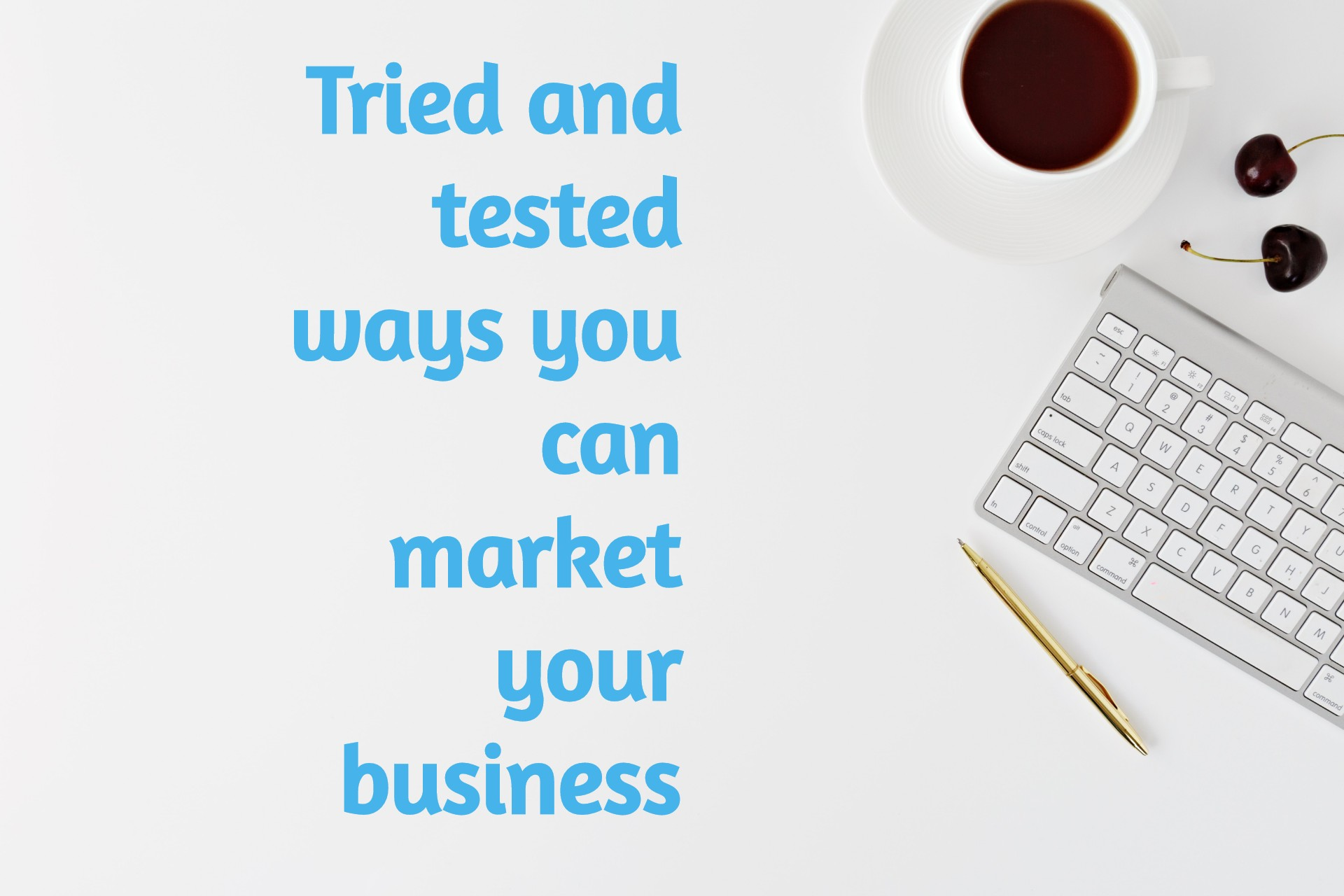 Tried and tested ways you can market your business
